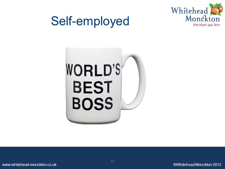 www.whitehead-monckton.co.uk ©Whitehead Monckton 2012 13 www.whitehead-monckton.co.uk ©Whitehead Monckton 2012 Self-employed 13