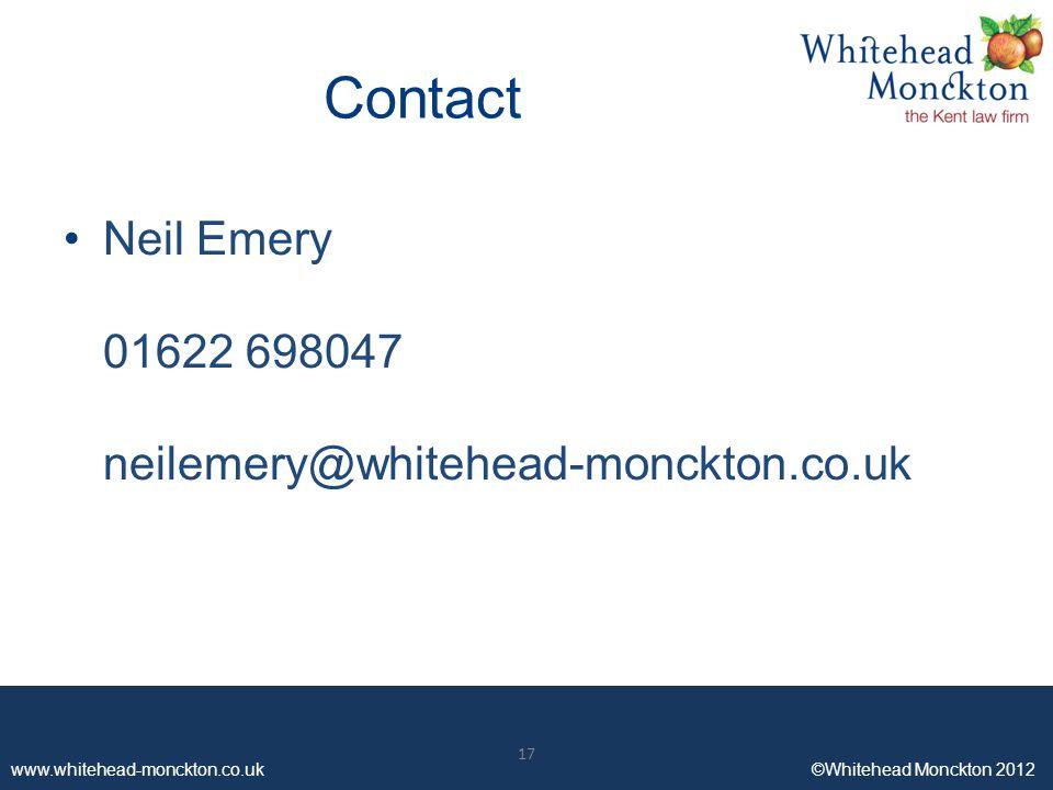 www.whitehead-monckton.co.uk ©Whitehead Monckton 2012 17 www.whitehead-monckton.co.uk ©Whitehead Monckton 2012 Contact Neil Emery 01622 698047 neilemery@whitehead-monckton.co.uk 17