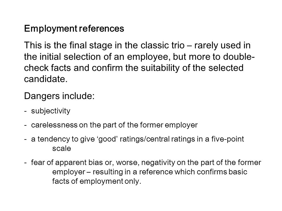 Employment references This is the final stage in the classic trio – rarely used in the initial selection of an employee, but more to double- check fac