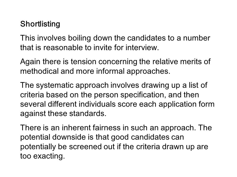 Shortlisting This involves boiling down the candidates to a number that is reasonable to invite for interview. Again there is tension concerning the r