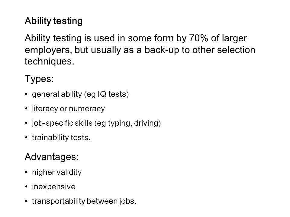 Ability testing Ability testing is used in some form by 70% of larger employers, but usually as a back-up to other selection techniques.