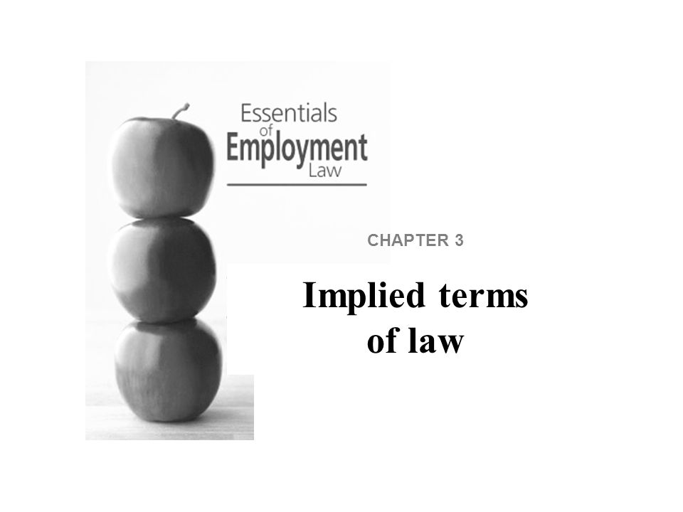 Implied terms of law Some terms may be implied into all contracts of employment.