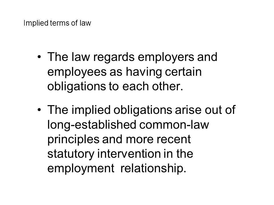 The law regards employers and employees as having certain obligations to each other.