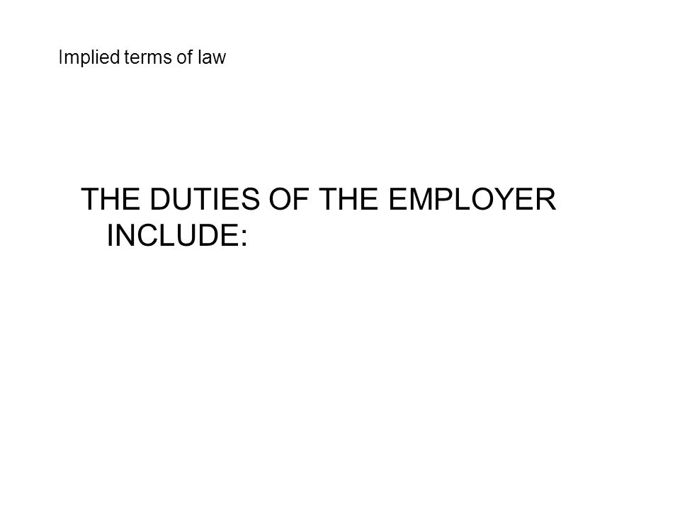 THE DUTIES OF THE EMPLOYER INCLUDE: Implied terms of law