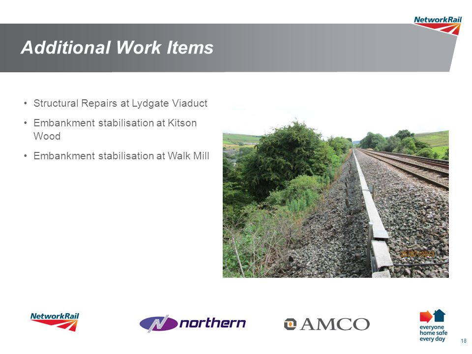 18 Additional Work Items Structural Repairs at Lydgate Viaduct Embankment stabilisation at Kitson Wood Embankment stabilisation at Walk Mill