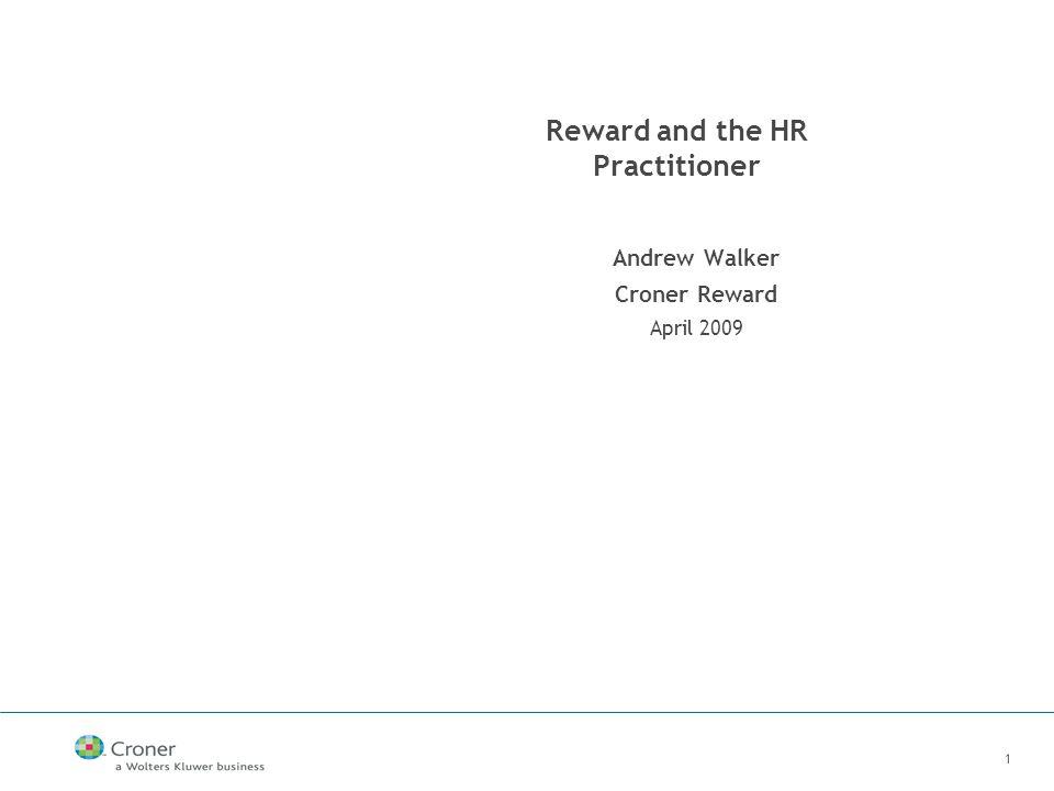 1 Reward and the HR Practitioner Andrew Walker Croner Reward April 2009