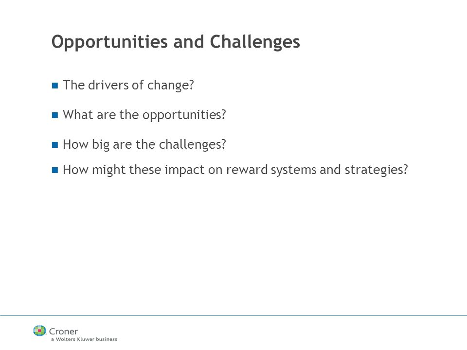 Opportunities and Challenges The drivers of change.