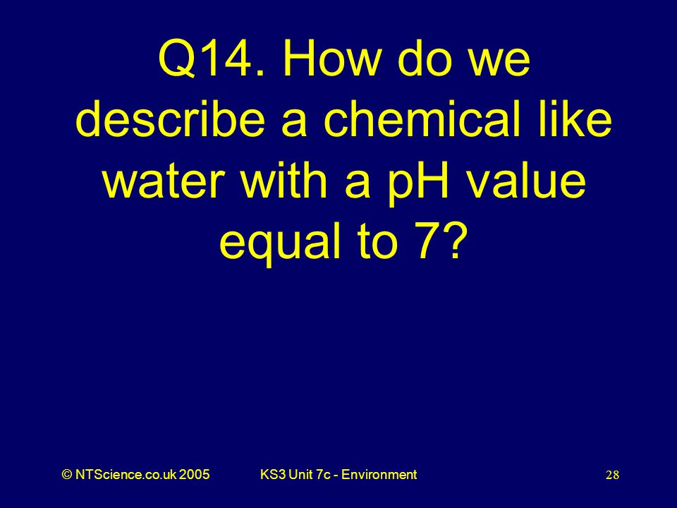 © NTScience.co.uk 2005KS3 Unit 7c - Environment28 Q14.