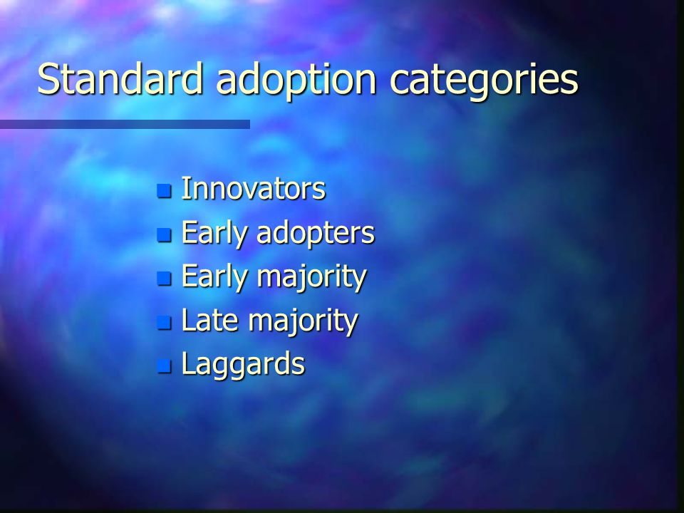 Standard adoption categories n Innovators n Early adopters n Early majority n Late majority n Laggards