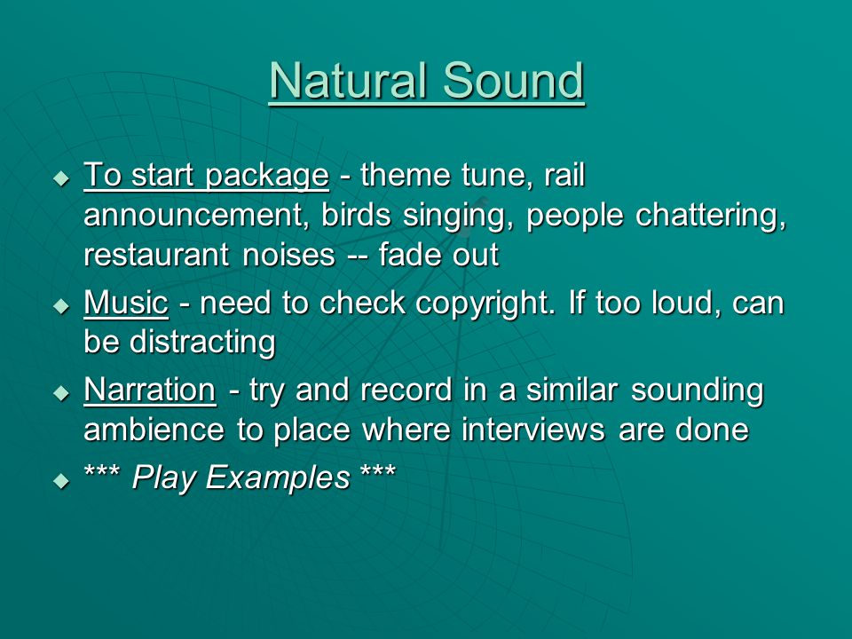 Natural Sound  To start package - theme tune, rail announcement, birds singing, people chattering, restaurant noises -- fade out  Music - need to check copyright.
