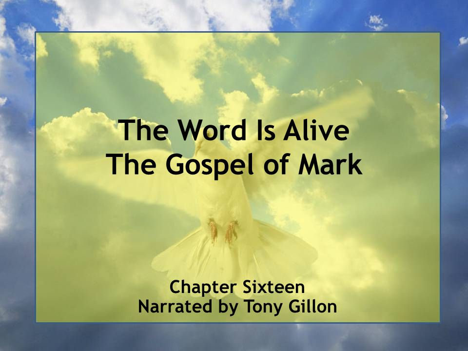 The Word Is Alive The Gospel of Mark Chapter Sixteen Narrated by Tony Gillon