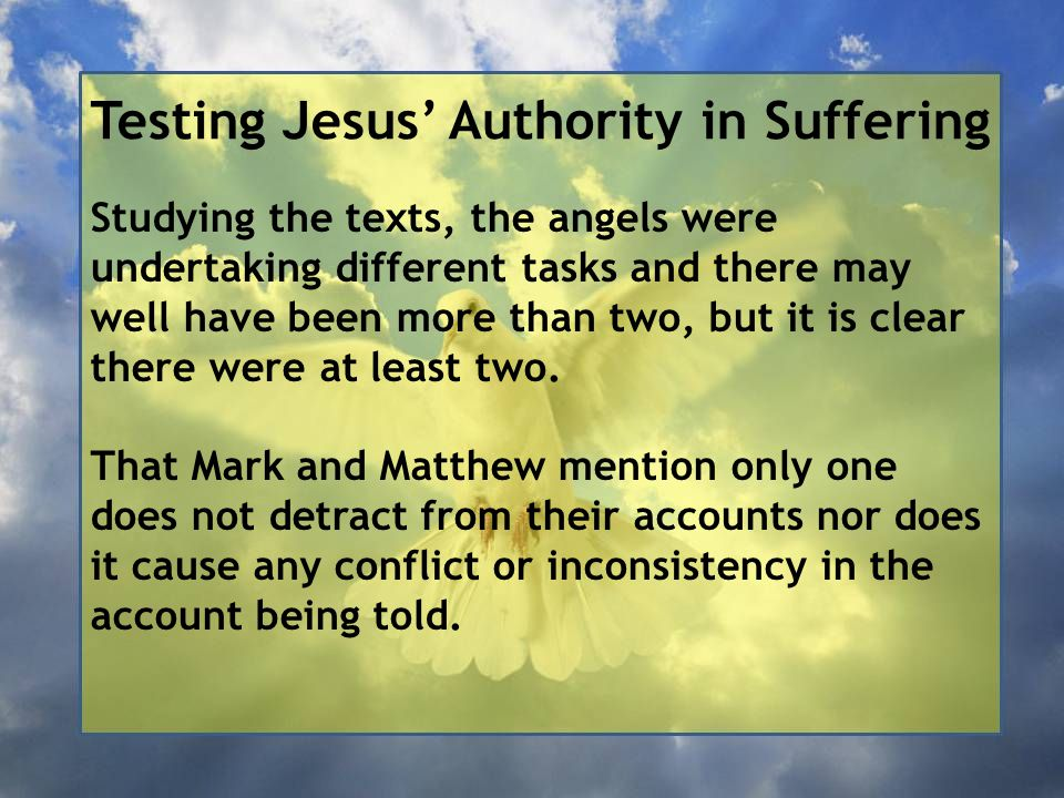 Testing Jesus' Authority in Suffering Studying the texts, the angels were undertaking different tasks and there may well have been more than two, but it is clear there were at least two.