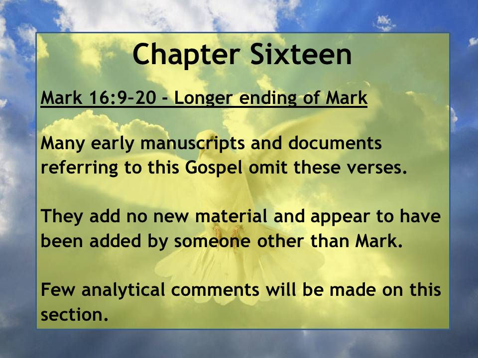 Chapter Sixteen Mark 16:9–20 - Longer ending of Mark Many early manuscripts and documents referring to this Gospel omit these verses. They add no new
