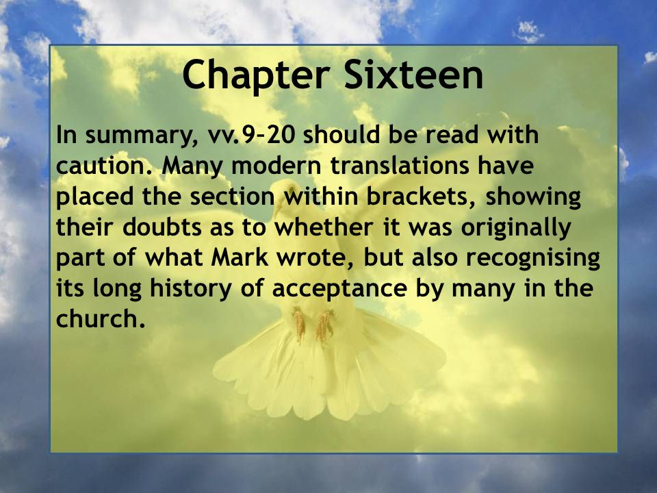 Chapter Sixteen In summary, vv.9–20 should be read with caution.