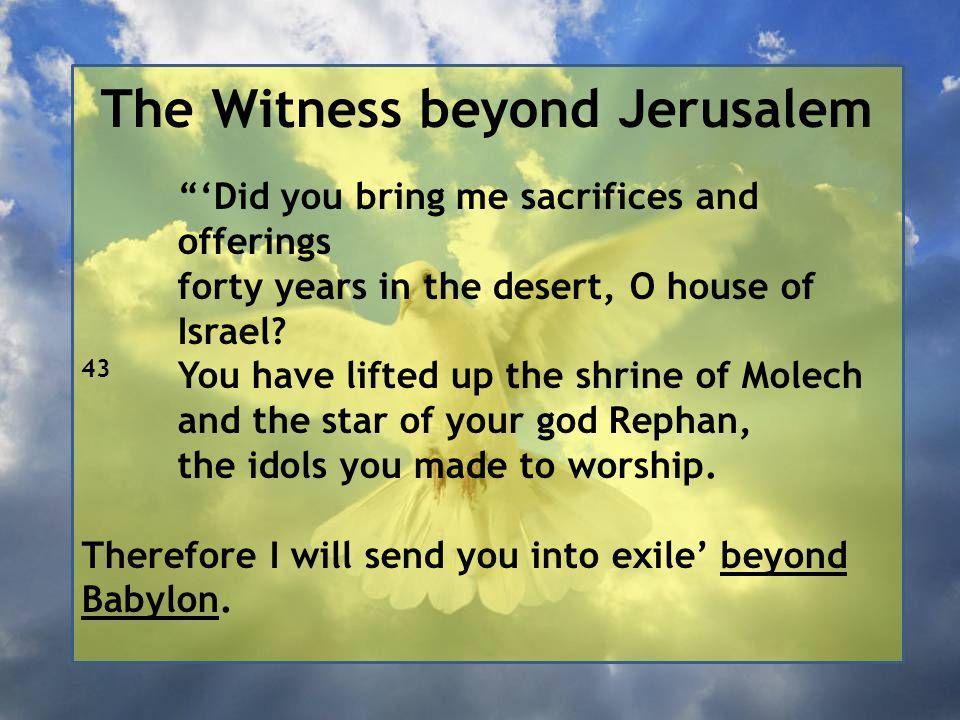 The Witness beyond Jerusalem 'Did you bring me sacrifices and offerings forty years in the desert, O house of Israel.