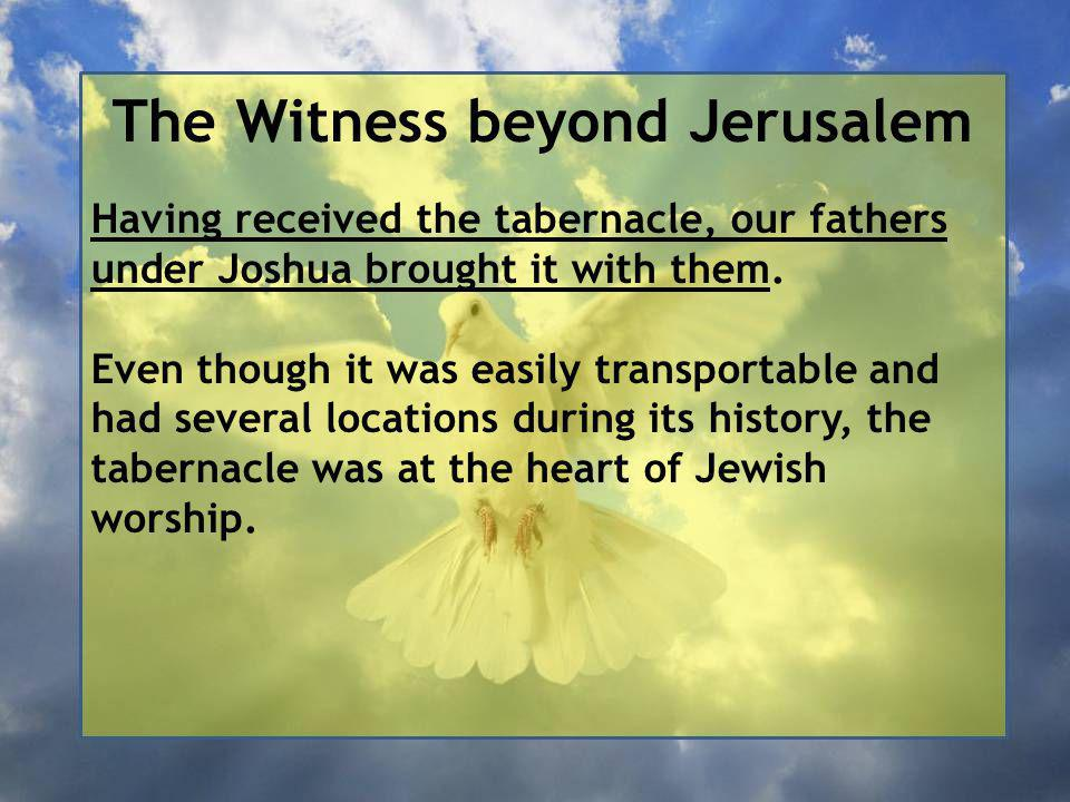 The Witness beyond Jerusalem Having received the tabernacle, our fathers under Joshua brought it with them.