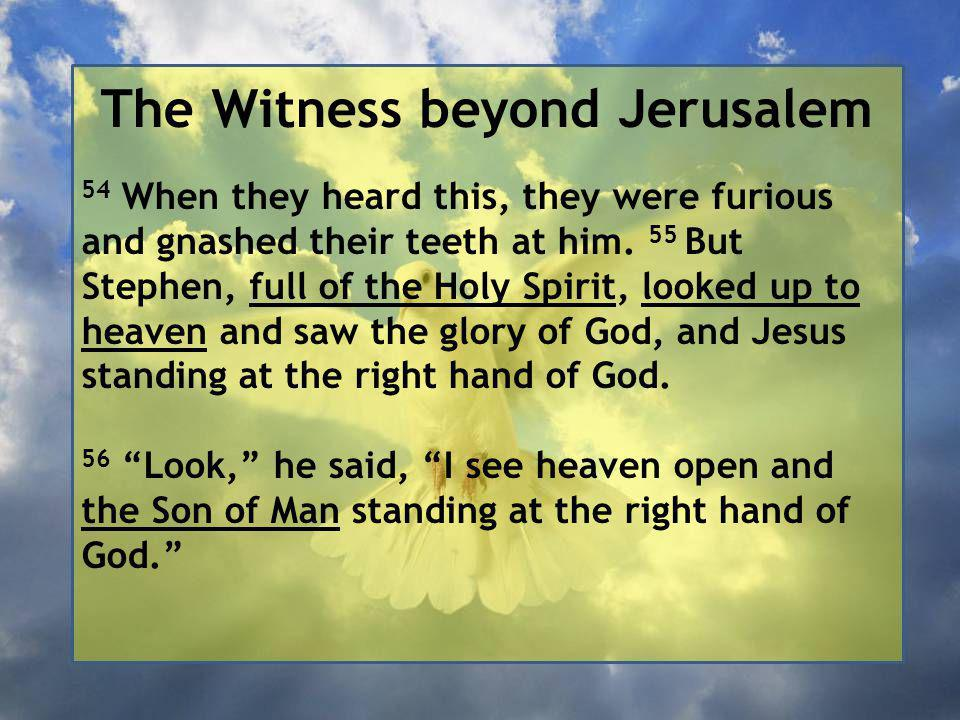 The Witness beyond Jerusalem 54 When they heard this, they were furious and gnashed their teeth at him.