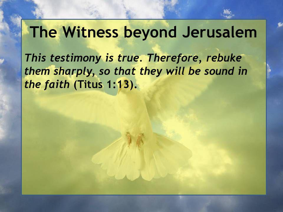 The Witness beyond Jerusalem This testimony is true.