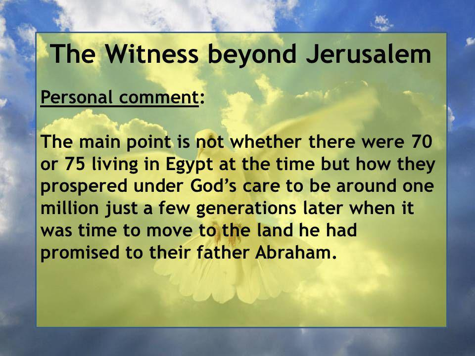 The Witness beyond Jerusalem Personal comment: The main point is not whether there were 70 or 75 living in Egypt at the time but how they prospered under God's care to be around one million just a few generations later when it was time to move to the land he had promised to their father Abraham.