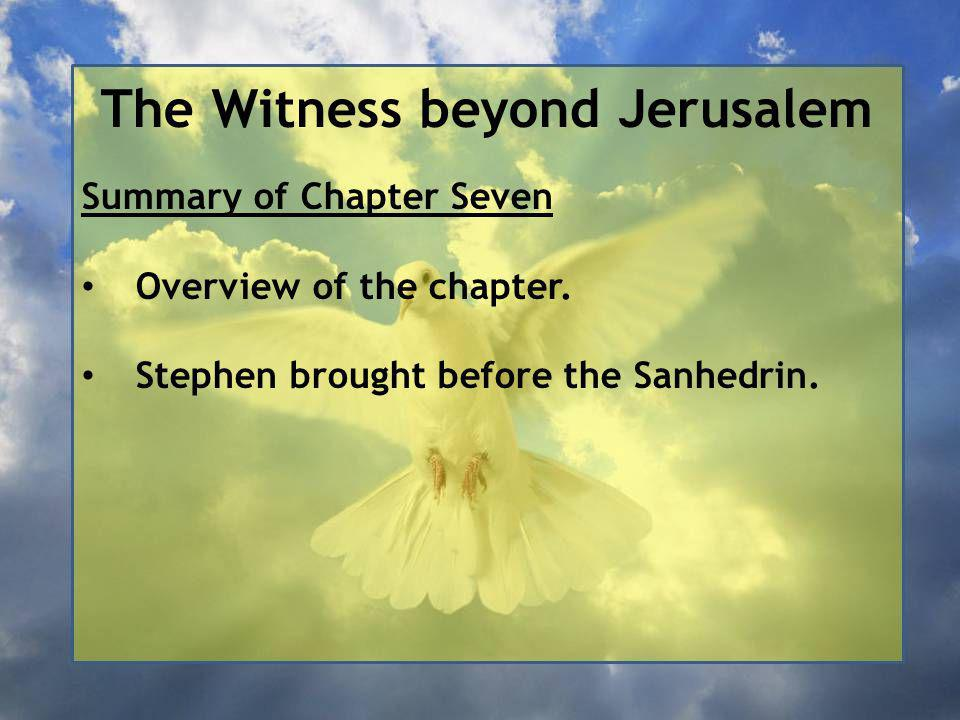 The Witness beyond Jerusalem Summary of Chapter Seven Overview of the chapter.