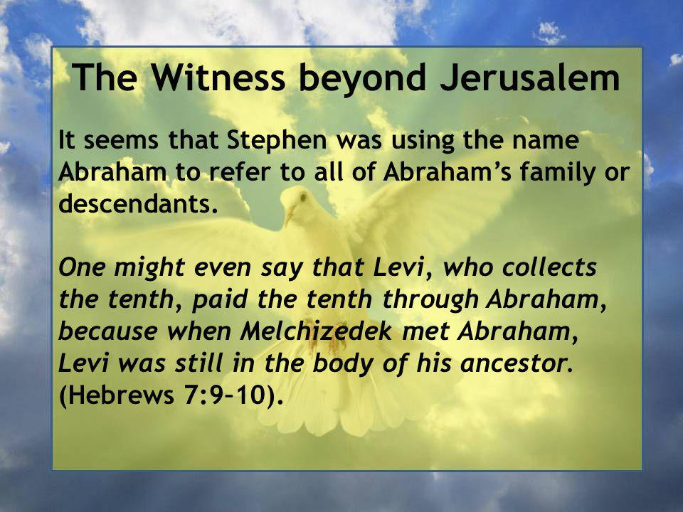The Witness beyond Jerusalem It seems that Stephen was using the name Abraham to refer to all of Abraham's family or descendants.