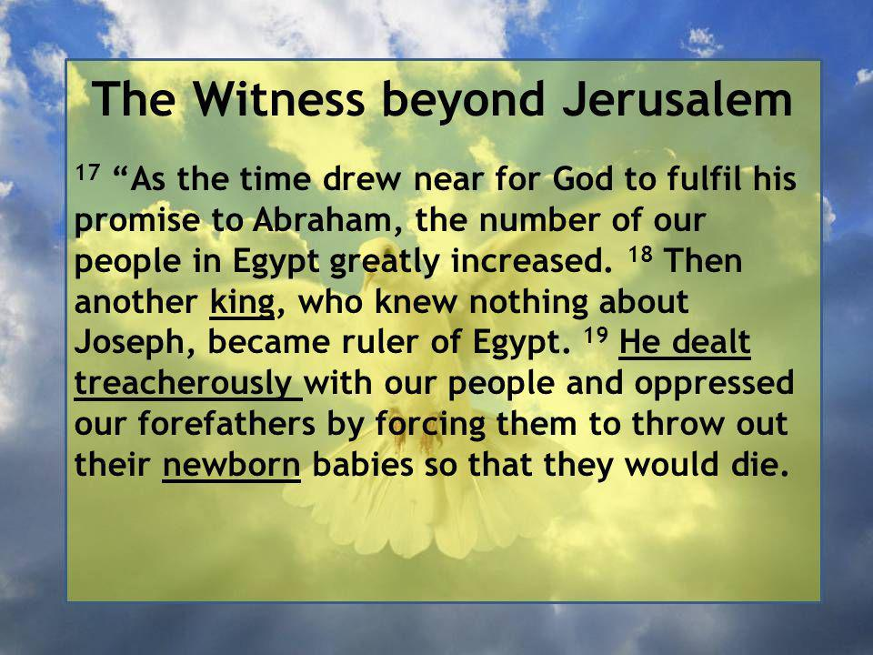 The Witness beyond Jerusalem 17 As the time drew near for God to fulfil his promise to Abraham, the number of our people in Egypt greatly increased.