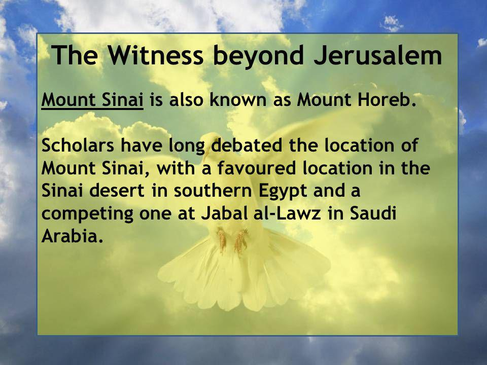 The Witness beyond Jerusalem Mount Sinai is also known as Mount Horeb.
