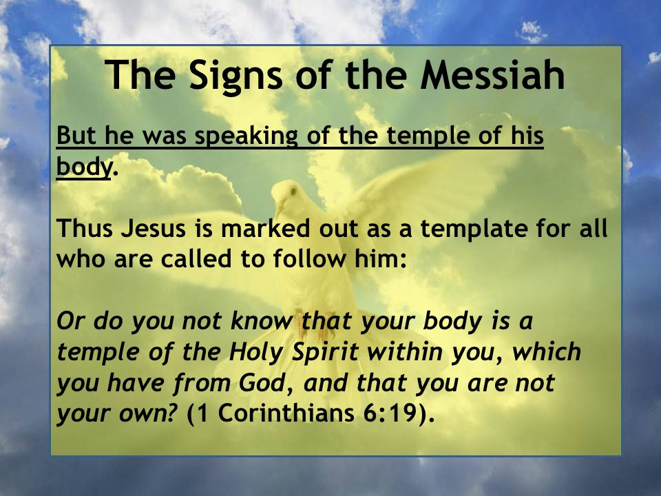 The Signs of the Messiah But he was speaking of the temple of his body.