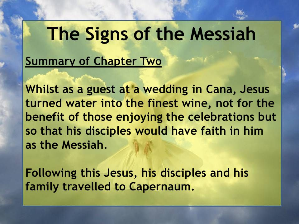 The Signs of the Messiah Summary of Chapter Two The story is then based in Jerusalem, where Jesus is disturbed to find the outer courts of the Temple being used as a market place.