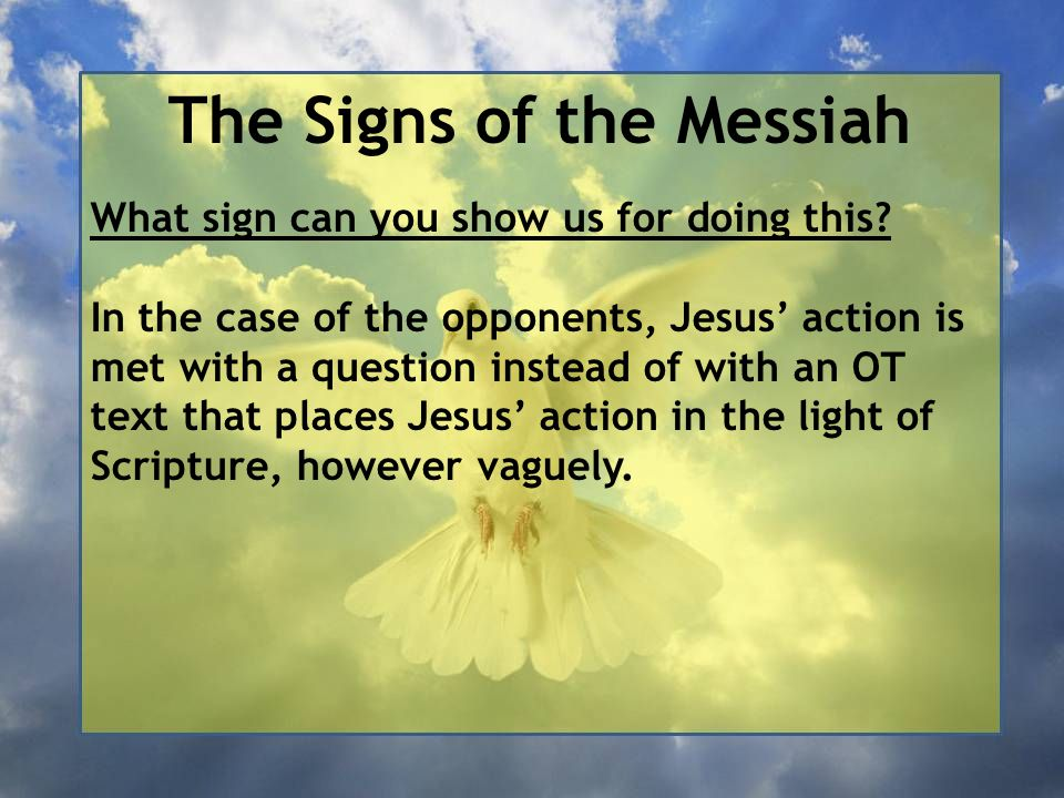 The Signs of the Messiah What sign can you show us for doing this.