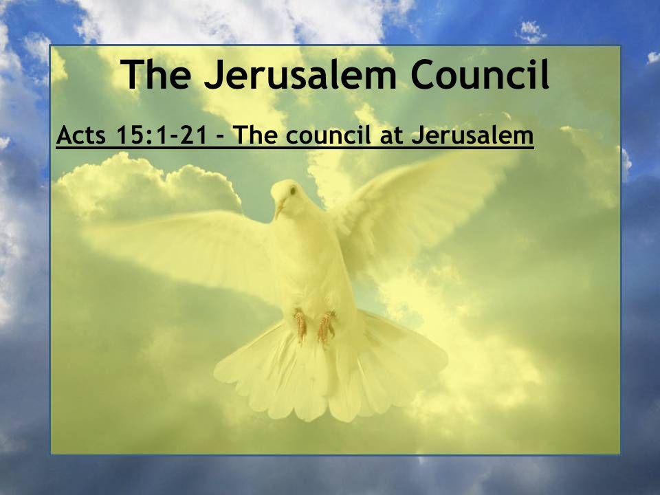 The Jerusalem Council Acts 15:1-21 - The council at Jerusalem