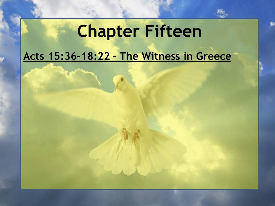 Chapter Fifteen Acts 15:36–18:22 - The Witness in Greece