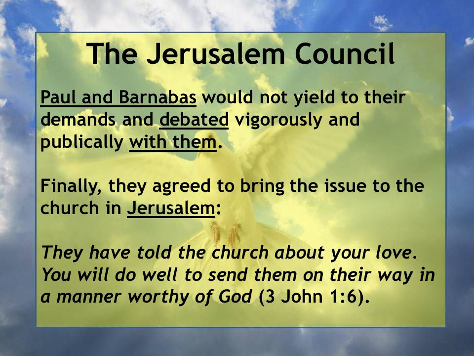 The Jerusalem Council Paul and Barnabas would not yield to their demands and debated vigorously and publically with them.