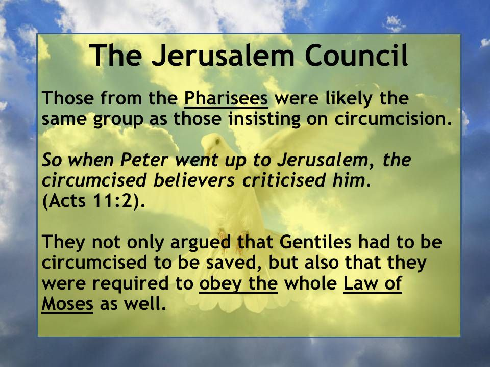 The Jerusalem Council Those from the Pharisees were likely the same group as those insisting on circumcision.