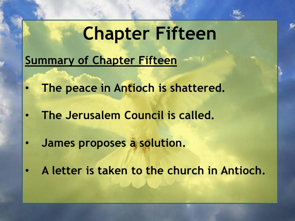 Chapter Fifteen Summary of Chapter Fifteen The peace in Antioch is shattered.