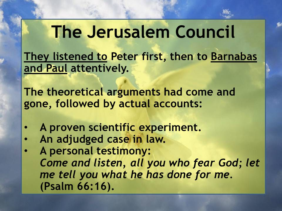 The Jerusalem Council They listened to Peter first, then to Barnabas and Paul attentively.