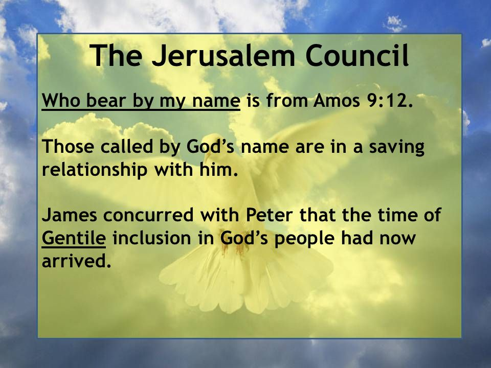 The Jerusalem Council Who bear by my name is from Amos 9:12.