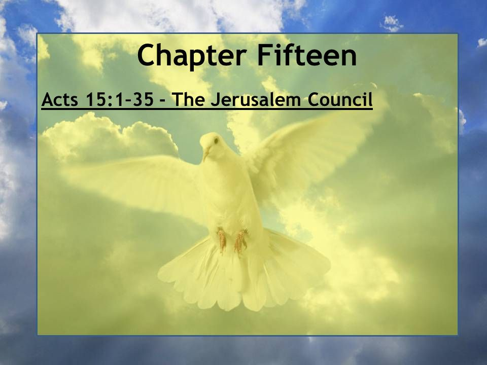 Chapter Fifteen Acts 15:1–35 - The Jerusalem Council