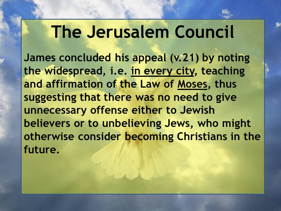 The Jerusalem Council James concluded his appeal (v.21) by noting the widespread, i.e.