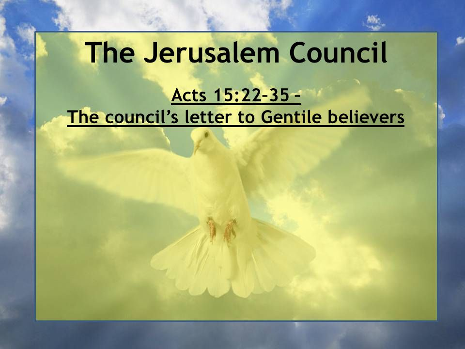 The Jerusalem Council Acts 15:22–35 – The council's letter to Gentile believers