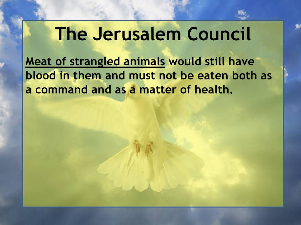 The Jerusalem Council Meat of strangled animals would still have blood in them and must not be eaten both as a command and as a matter of health.