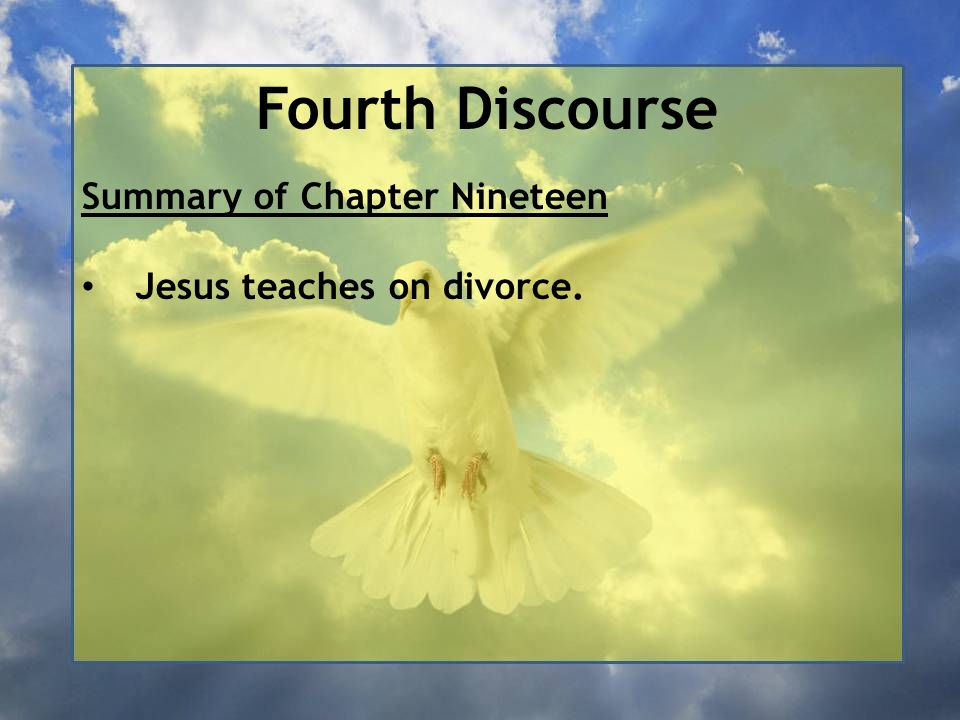 Fourth Discourse 1 When Jesus had finished saying these things, he left Galilee and went to the region of Judæa beyond the Jordan.