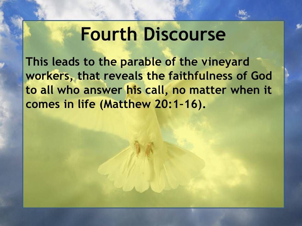 Fourth Discourse 21 Jesus said to him, 'If you wish to be perfect, go, sell your possessions, and give the money to the poor, and you will have treasure in heaven; then come, follow me.'