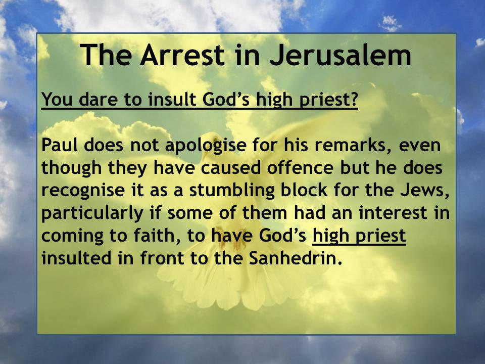 The Arrest in Jerusalem You dare to insult God's high priest.