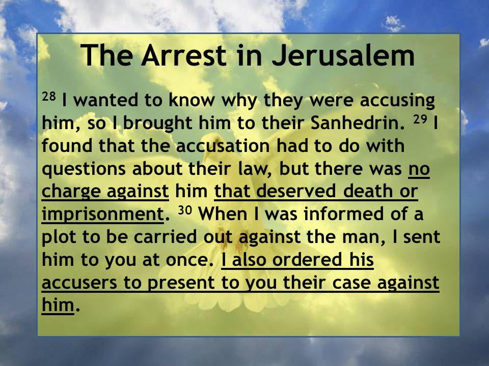 The Arrest in Jerusalem 28 I wanted to know why they were accusing him, so I brought him to their Sanhedrin.