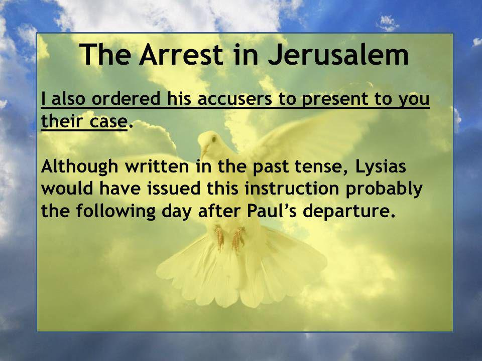 The Arrest in Jerusalem I also ordered his accusers to present to you their case.