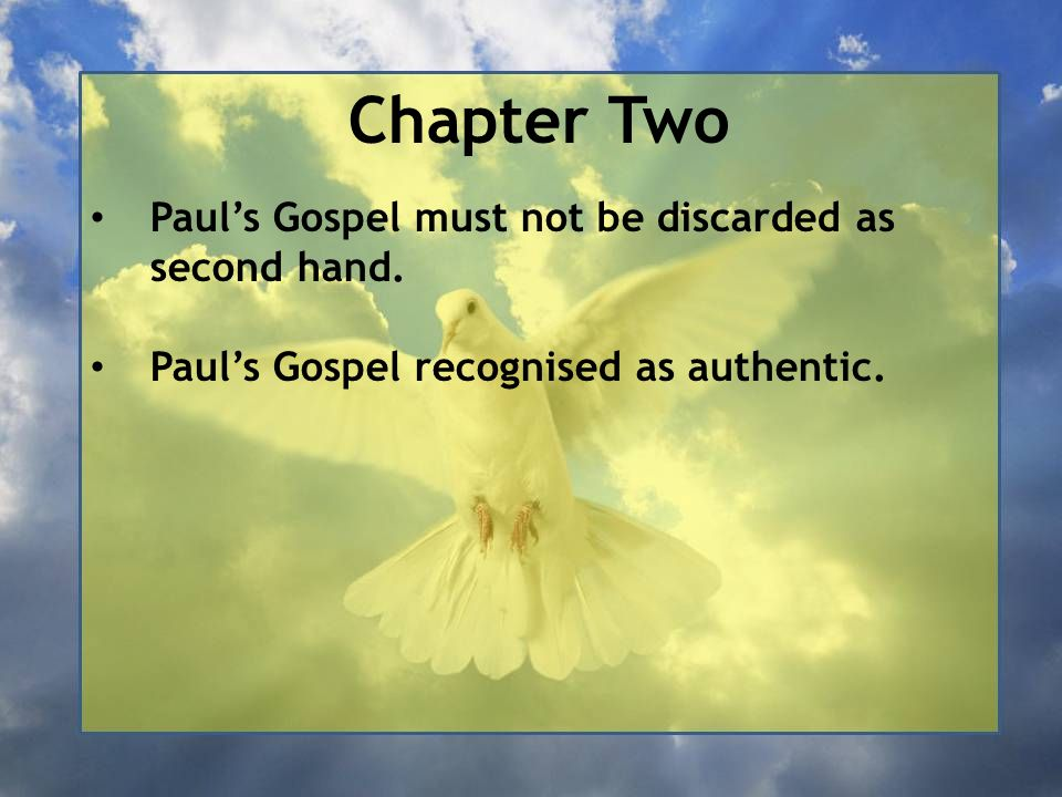 Chapter Two Paul's Gospel must not be discarded as second hand.
