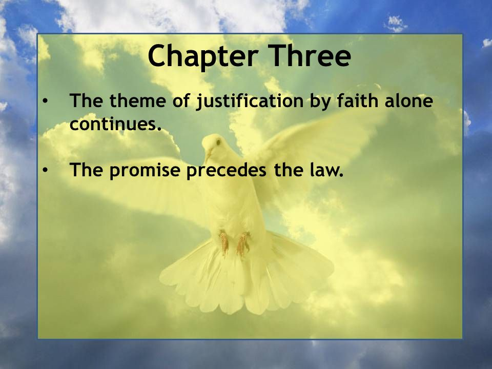 Chapter Three The theme of justification by faith alone continues. The promise precedes the law.