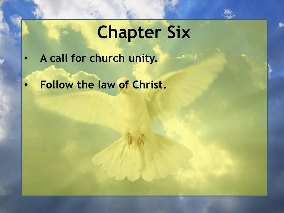 Chapter Six A call for church unity. Follow the law of Christ.