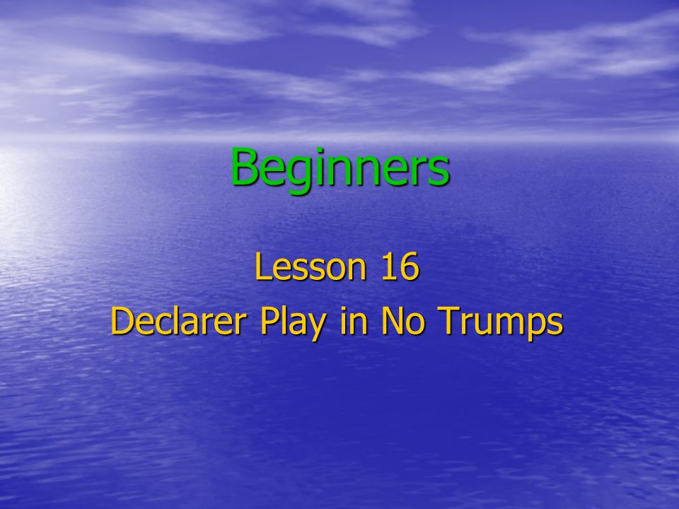 Beginners Lesson 16 Declarer Play in No Trumps